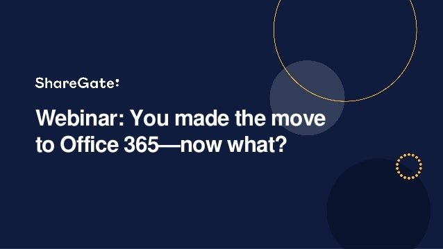 Webinar: You made the move to Office 365—now what?