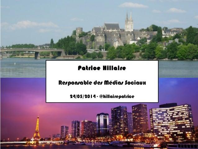 Patrice Hillaire Responsable des Médias Sociaux 24/05/2014 - @hillairepatrice