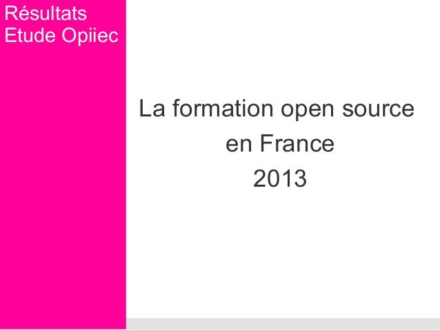Résultats Etude Opiiec  La formation open source en France 2013