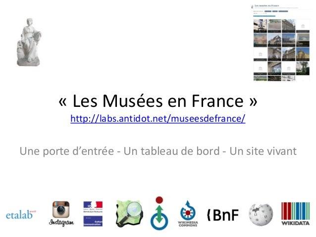« Les Musées en France » http://labs.antidot.net/museesdefrance/ Une porte d'entrée - Un tableau de bord - Un site vivant