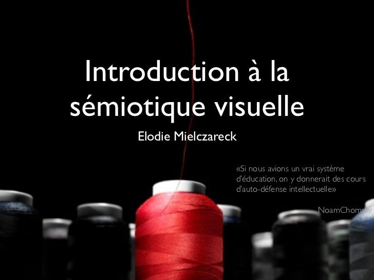 Introduction à lasémiotique visuelle     Elodie Mielczareck                      «Si nous avions un vrai système          ...