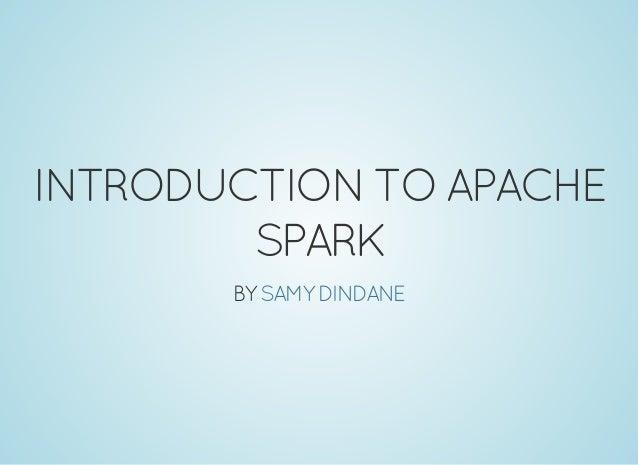 INTRODUCTIONTOAPACHE SPARK BY SAMY DINDANE