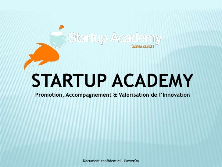 STARTUP ACADEMYPromotion, Accompagnement & Valorisation de l'Innovation                 Document confidentiel - PowerOn