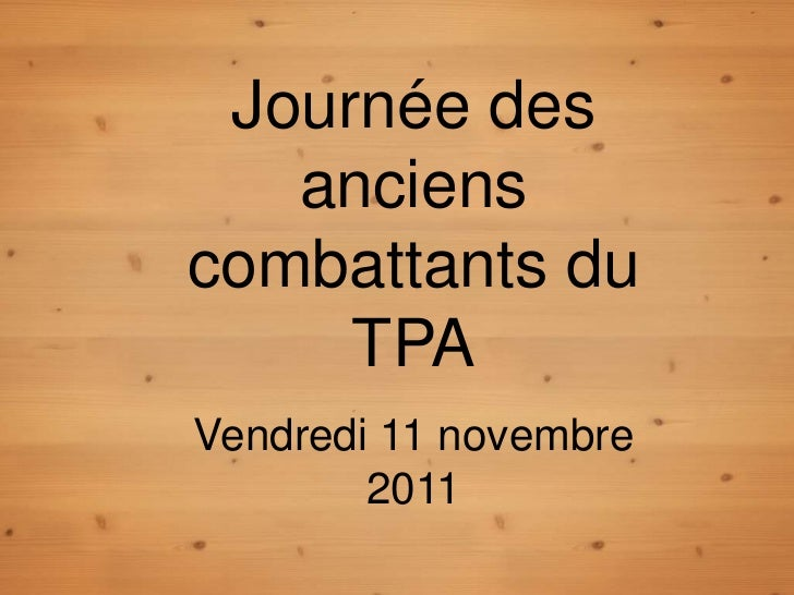Journée des   ancienscombattants du     TPAVendredi 11 novembre        2011