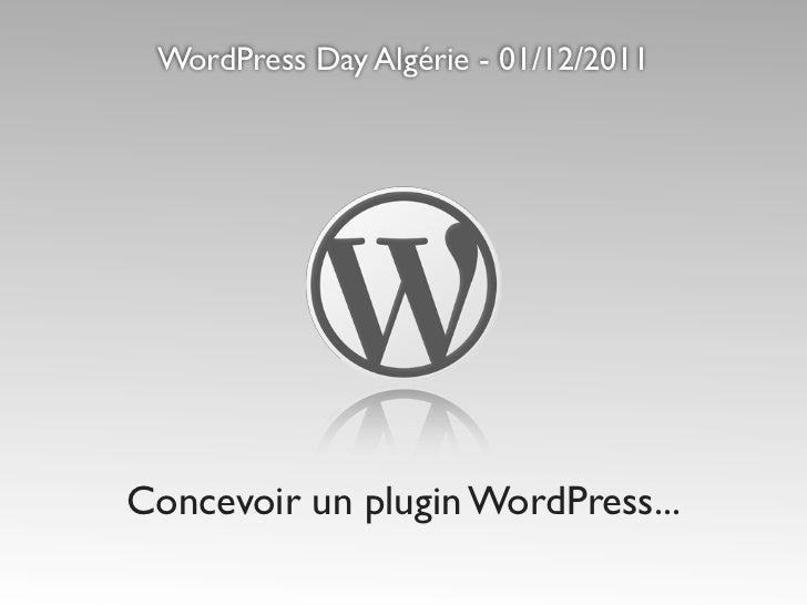 WordPress Day Algérie - 01/12/2011Concevoir un plugin WordPress...