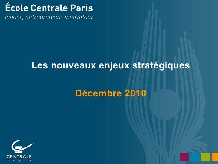 Les nouveaux enjeux stratégiques Décembre 2010