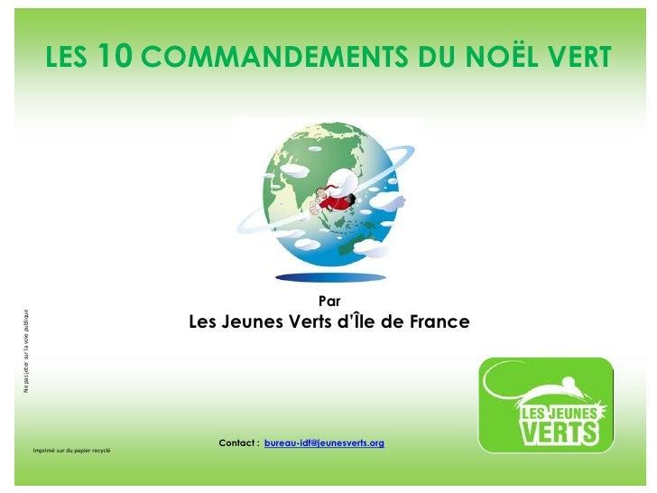 LES 10COMMANDEMENTS DU NOËL VERT<br />Ne pas jeter sur la voie publique<br />Par<br />Les Jeunes Verts d'Île de France<br ...