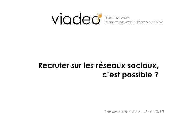 Recruter sur les réseaux sociaux, c'est possible ?<br />Olivier Fécherolle – Avril 2010<br />