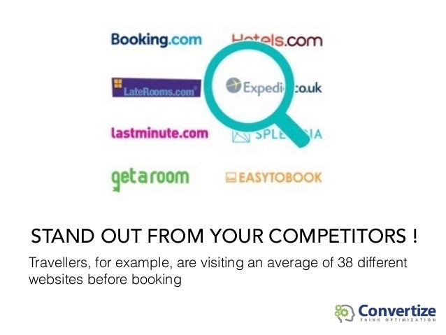 STAND OUT FROM YOUR COMPETITORS ! Travellers, for example, are visiting an average of 38 different websites before booking
