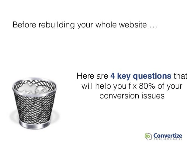 Here are 4 key questions that will help you fix 80% of your conversion issues Before rebuilding your whole website …
