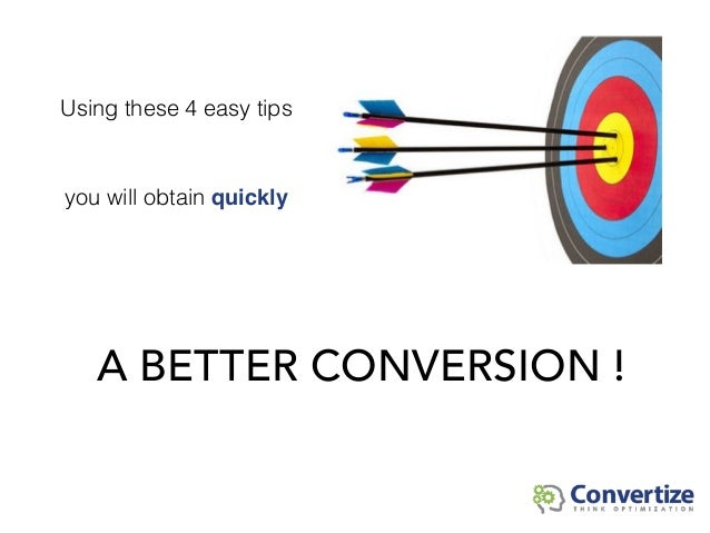 A BETTER CONVERSION ! Using these 4 easy tips you will obtain quickly