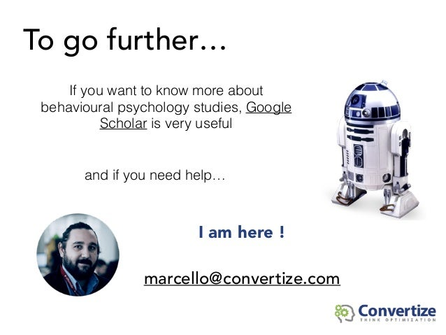 I am here ! marcello@convertize.com To go further… If you want to know more about behavioural psychology studies, Google S...