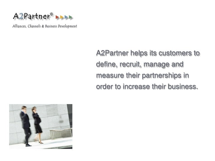 A2Partner helps its customers todefine, recruit, manage andmeasure their partnerships inorder to increase their business.