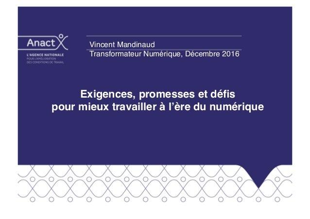Exigences, promesses et défis  pour mieux travailler à l'ère du numérique Vincent Mandinaud Transformateur Numérique, Déce...