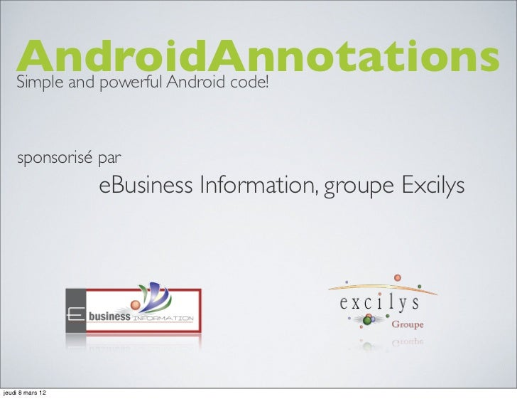 AndroidAnnotations    Simple and powerful Android code!    sponsorisé par                  eBusiness Information, groupe E...