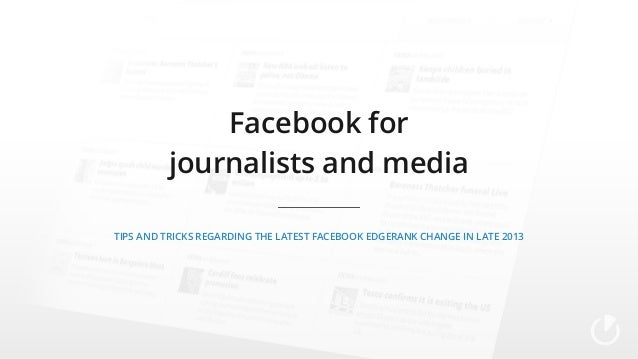 Facebook for journalists and media Tips and tricks regarding the latest Facebook EdgeRank change in late 2013
