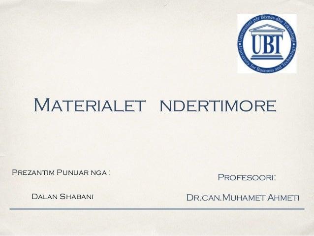 ! ! Profesoori: ! Dr.can.Muhamet Ahmeti Materialet ndertimore Prezantim Punuar nga : ! Dalan Shabani
