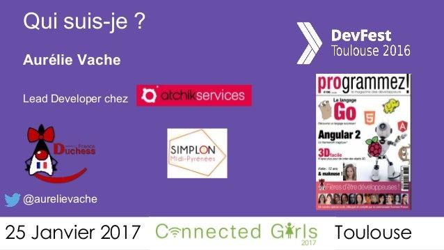 Aurélie Vache Lead Developer chez @aurelievache Qui suis-je ? 25 Janvier 2017 Toulouse