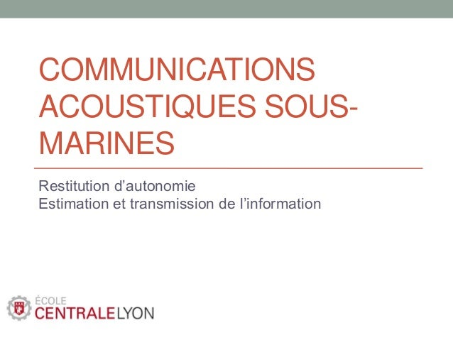 COMMUNICATIONS ACOUSTIQUES SOUSMARINES Restitution d'autonomie Estimation et transmission de l'information