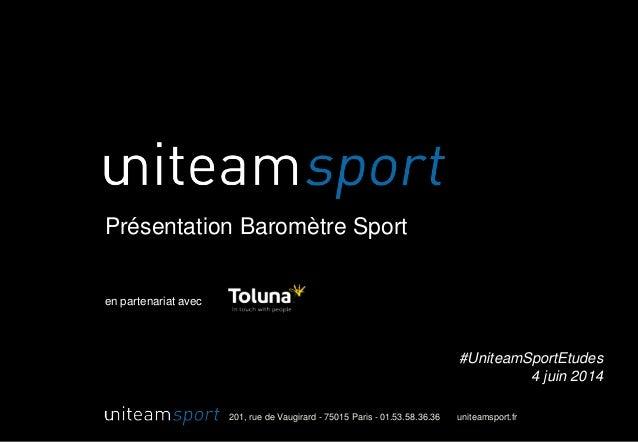 201, rue de Vaugirard - 75015 Paris - 01.53.58.36.36 uniteamsport.fr Présentation Baromètre Sport en partenariat avec #Uni...