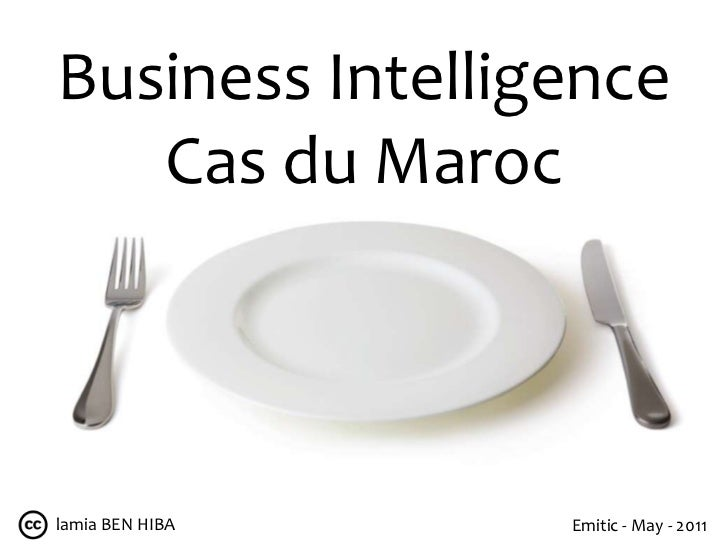 Business Intelligence<br />Cas du Maroc<br />lamia BEN HIBA <br />Emitic - May - 2011<br />