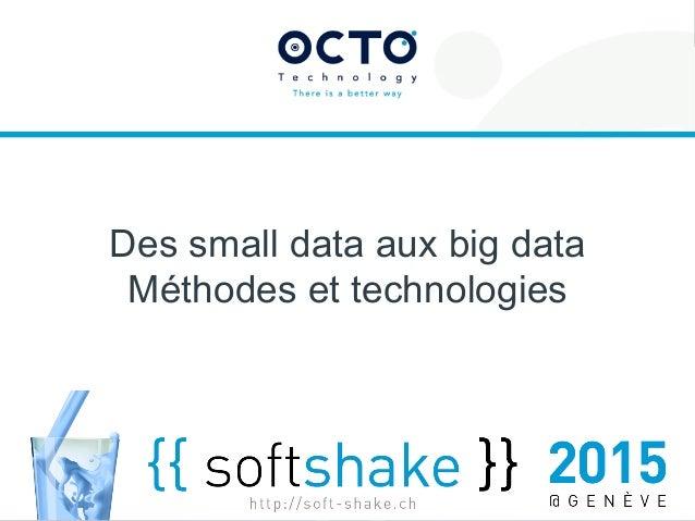 1 Tél : +41 21 312 94 15 www.octo.com © OCTO 2015 Avenue du théâtre 7 CH-1005 Lausanne - SUISSE Des small data aux big dat...