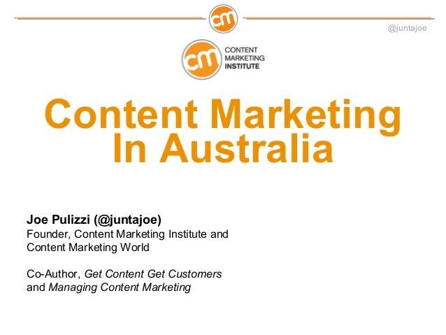 @juntajoe   Content Marketing      In AustraliaJoe Pulizzi (@juntajoe)Founder, Content Marketing Institute andContent Mark...