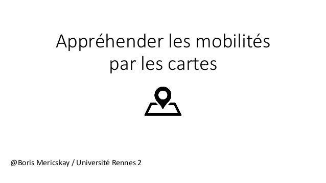 Appréhender les mobilités par les cartes @Boris Mericskay / Université Rennes 2