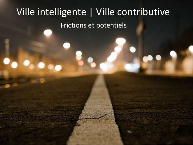 Ville intelligente | Ville contributive  Frictions et potentiels