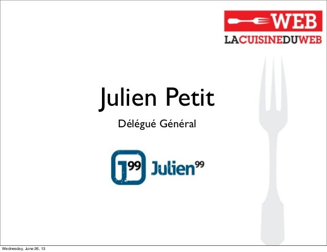 Julien PetitDélégué GénéralWednesday, June 26, 13