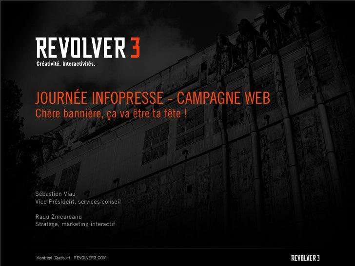 JOURNÉE INFOPRESSE - CAMPAGNE WEB Chère bannière, ça va être ta fête !     Sébastien Viau Vice-Président, services-conseil...