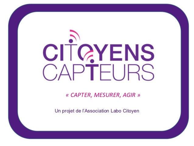 « CAPTER, MESURER, AGIR »Un projet de l'Association Labo Citoyen