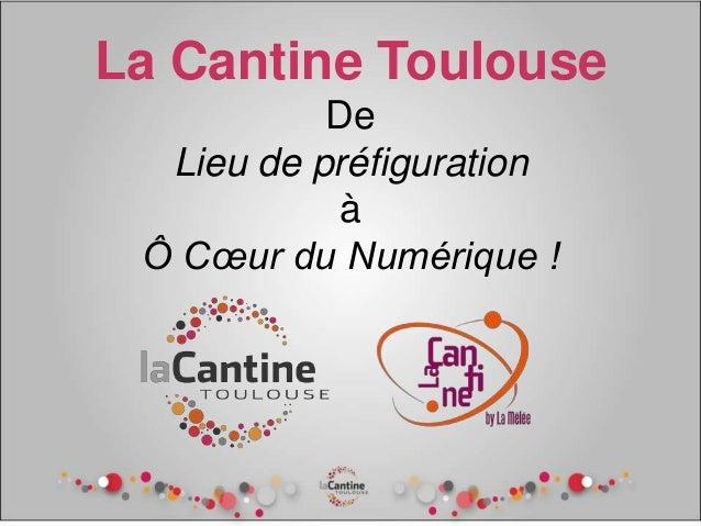La Cantine ToulouseDeLieu de préfigurationàÔ Cœur du Numérique !
