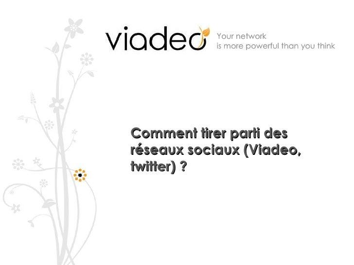 Comment tirer parti des réseaux sociaux (Viadeo, twitter) ?