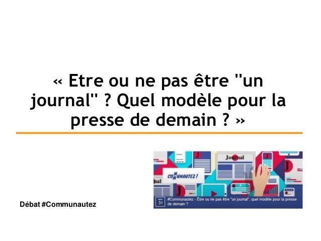 « Etre ou ne pas être ''un journal'' ? Quel modèle pour la presse de demain ? » Débat #Communautez