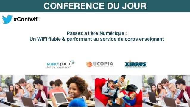 Passez à l'ère Numérique :  Un WiFi fiable & performant au service du corps enseignant  CONFERENCE DU JOUR  #Confwifi