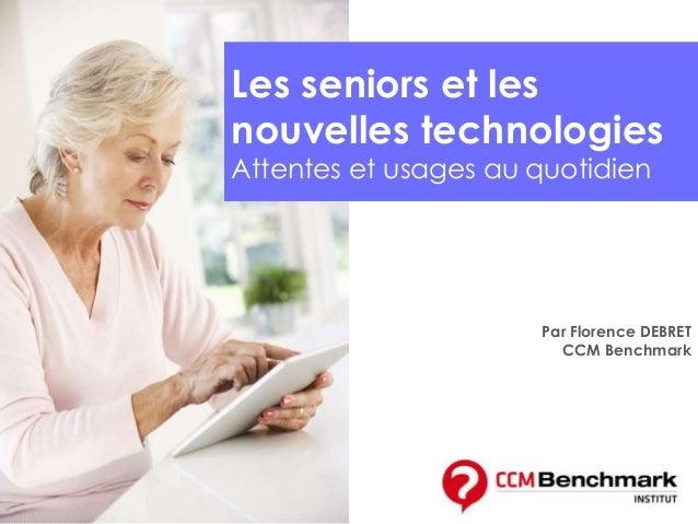 Par Florence DEBRET CCM Benchmark Les seniors et les nouvelles technologies Attentes et usages au quotidien