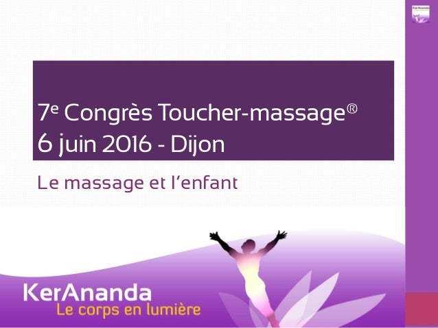 7e Congrès Toucher-massage® 6 juin 2016 - Dijon Le massage et l'enfant