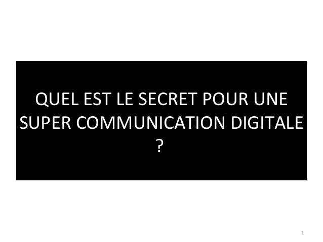 QUEL EST LE SECRET POUR UNESUPER COMMUNICATION DIGITALE                ?                            1