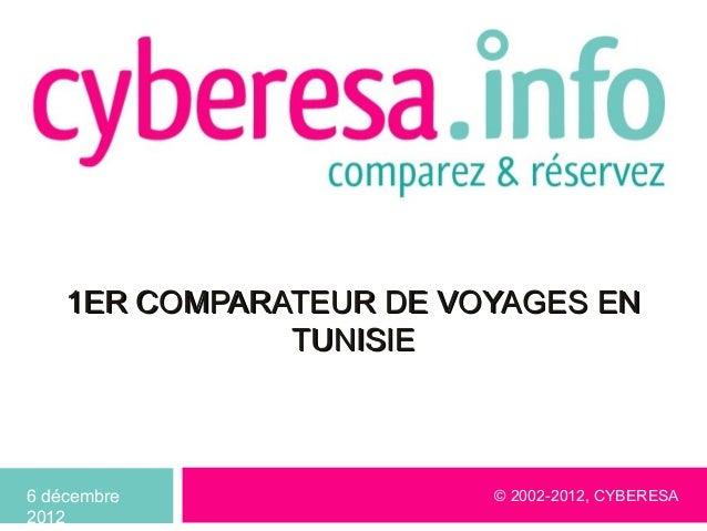 1ER COMPARATEUR DE VOYAGES EN               TUNISIE6 décembre               © 2002-2012, CYBERESA2012