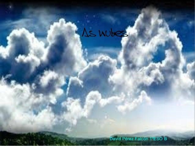 As nubes David Pérez Falcón 1ºESO B
