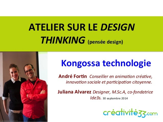 ATELIER  SUR  LE  DESIGN  THINKING  (pensée  design)  Kongossa  technologie  André  For=n  Conseiller  en  anima,on  créa,...