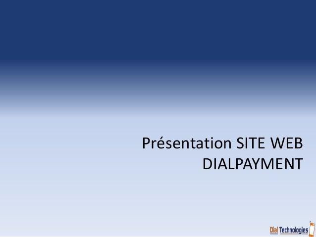 Présentation SITE WEB  DIALPAYMENT