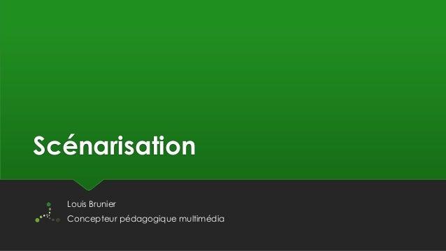 Scénarisation Louis Brunier Concepteur pédagogique multimédia