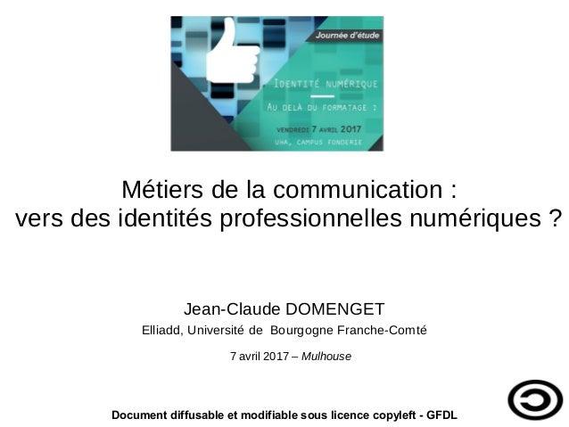 Métiers de la communication: vers des identités professionnelles numériques? Jean-Claude DOMENGET Elliadd, Université de...