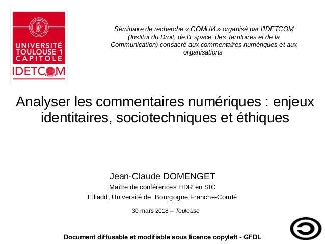 Analyser les commentaires numériques : enjeux identitaires, sociotechniques et éthiques Jean-Claude DOMENGET Maître de con...