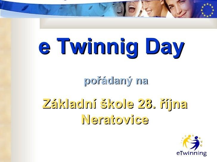 e Twinnig Day      pořádaný naZákladní škole 28. října      Neratovice