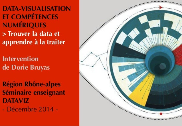 DATA-VISUALISATION  ET COMPÉTENCES  NUMÉRIQUES > Trouver la data et apprendre à la traiter Intervention  de Dorie Bruy...
