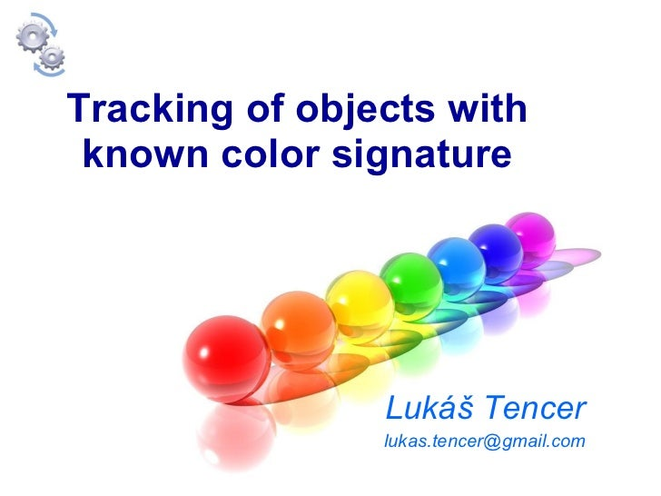 Tracking of objects with known color signature Lukáš Tencer [email_address]