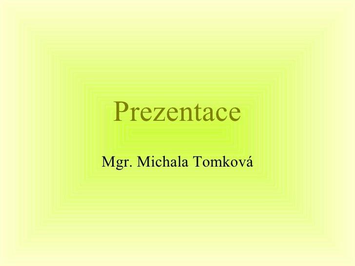 Prezentace Mgr. Michala Tomková